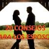 20 CONSEJOS PARA LOS ESPOSOS
