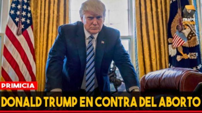 DONALD TRUMP CONTRA EL ABORTO