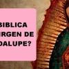 ¿ES BÍBLICA LA VIRGEN DE GUADALUPE?