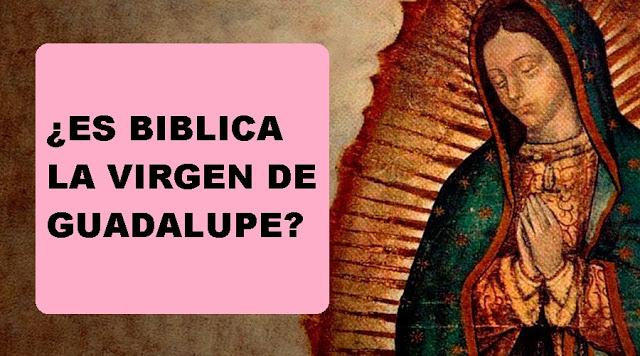 ES BIBLICA LA VIRGEN DE GUADALUPE
