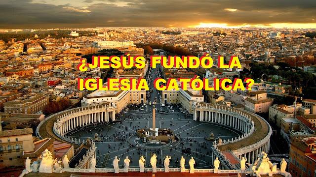 jesus fundo la iglesia católica