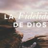 ¿QUÉ ES LA FIDELIDAD DE DIOS?
